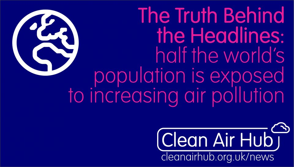 Truth Behind the Headlines: Half the world's population is exposed to increasing air pollution