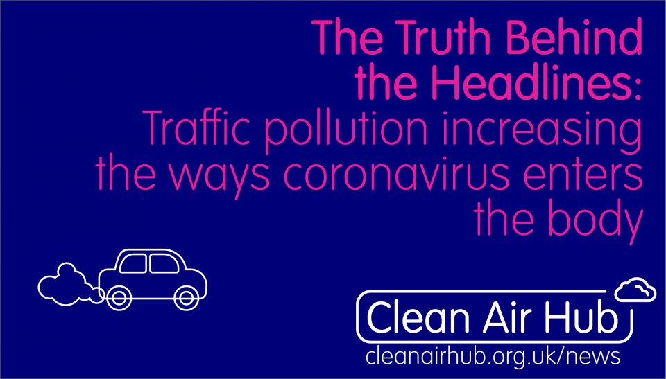 Truth Behind the Headlines: Traffic pollution increasing the ways coronavirus enters the body
