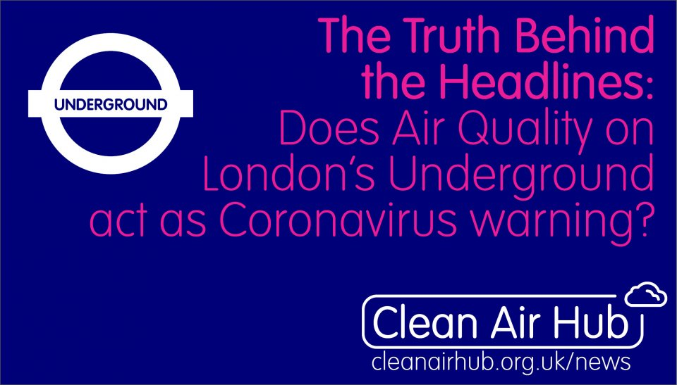 Truth Behind the Headlines: Air quality on London's Underground network could act as a warning sign for serious coronavirus outbreak